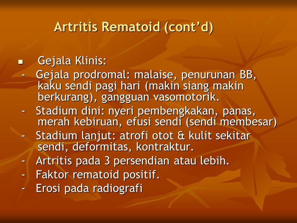 Artritis Rematoid (cont'd)  Gejala Klinis: - Gejala prodromal: malaise, penurunan BB, kaku sendi pagi hari (makin siang makin berkurang), gangguan va
