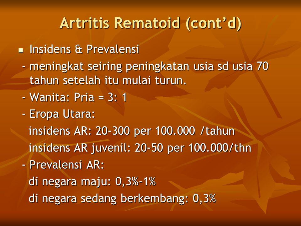 Artritis Rematoid (cont'd)  Insidens & Prevalensi - meningkat seiring peningkatan usia sd usia 70 tahun setelah itu mulai turun. - meningkat seiring