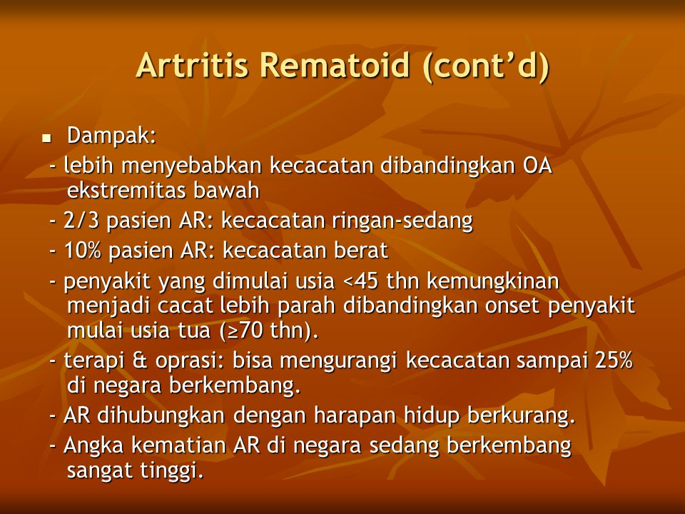 Artritis Rematoid (cont'd)  Dampak: - lebih menyebabkan kecacatan dibandingkan OA ekstremitas bawah - lebih menyebabkan kecacatan dibandingkan OA eks