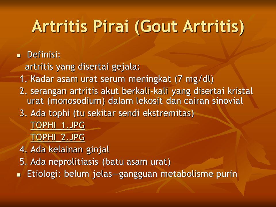 Artritis Pirai (Gout Artritis)  Definisi: artritis yang disertai gejala: artritis yang disertai gejala: 1. Kadar asam urat serum meningkat (7 mg/dl)