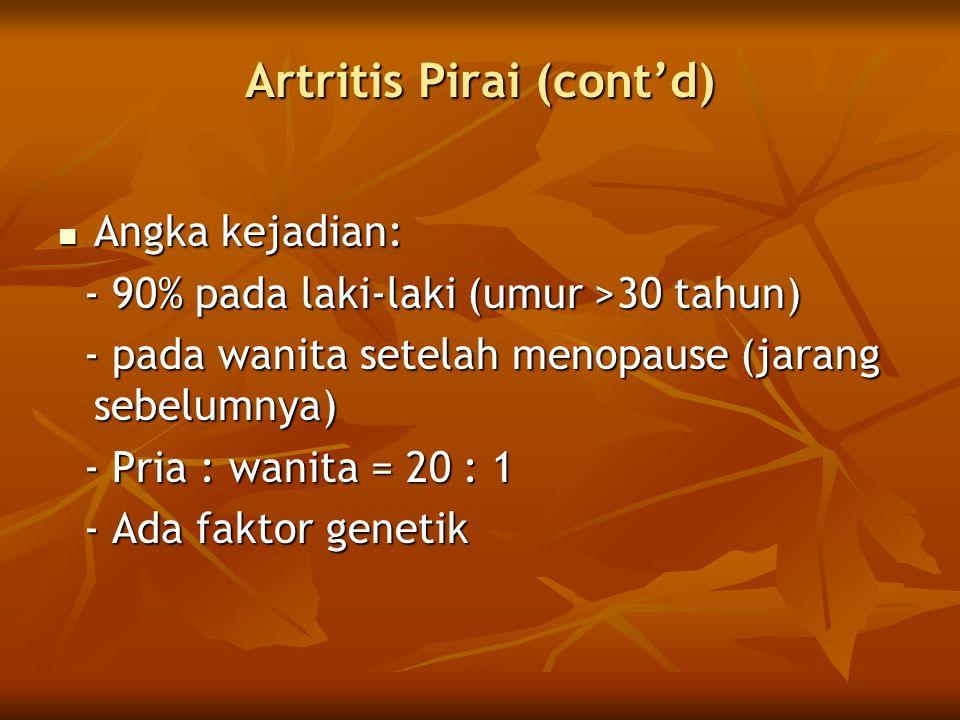 Artritis Pirai (cont'd)  Angka kejadian: - 90% pada laki-laki (umur >30 tahun) - 90% pada laki-laki (umur >30 tahun) - pada wanita setelah menopause