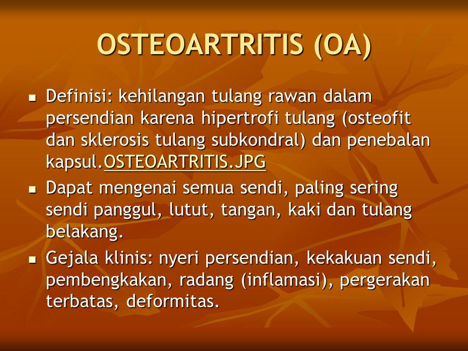 OSTEOARTRITIS (OA)  Definisi: kehilangan tulang rawan dalam persendian karena hipertrofi tulang (osteofit dan sklerosis tulang subkondral) dan peneba