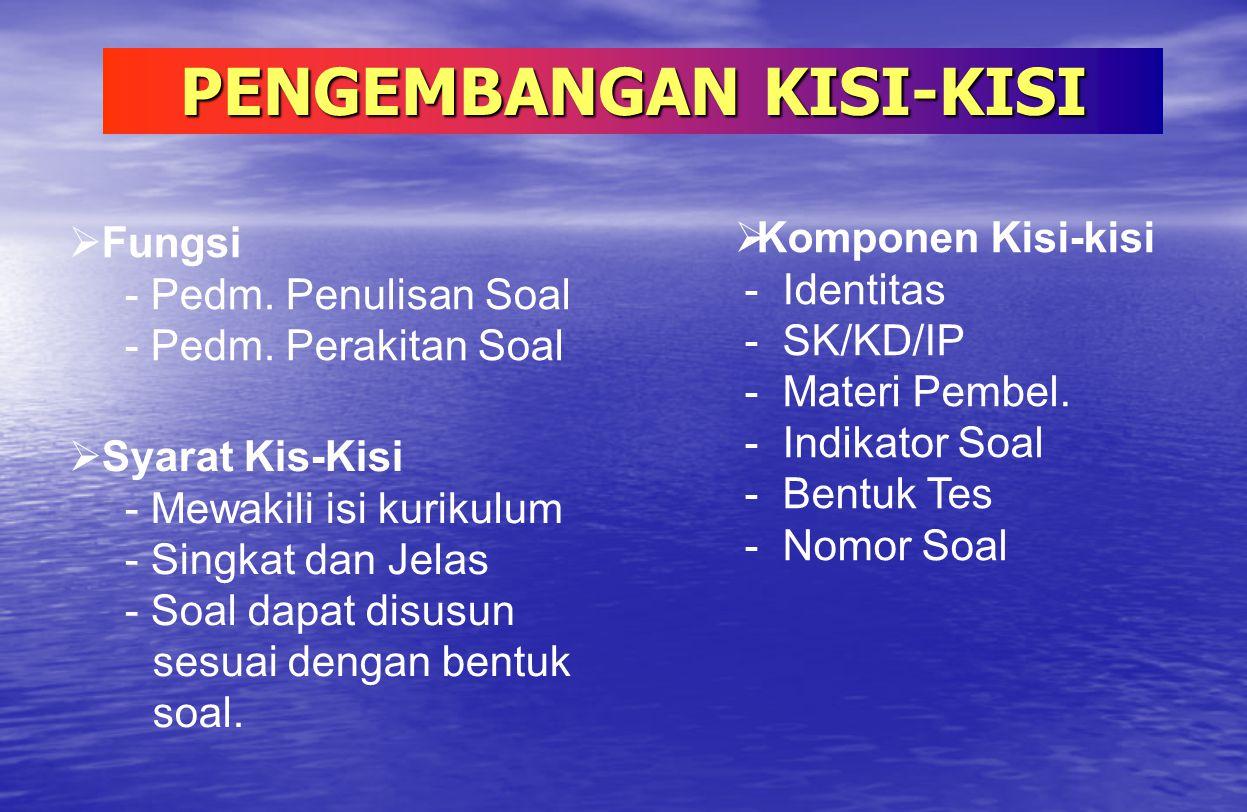 PENGEMBANGAN KISI-KISI KKomponen Kisi-kisi - Identitas - SK/KD/IP - Materi Pembel. - Indikator Soal - Bentuk Tes - Nomor Soal  Fungsi - Pedm. Penul