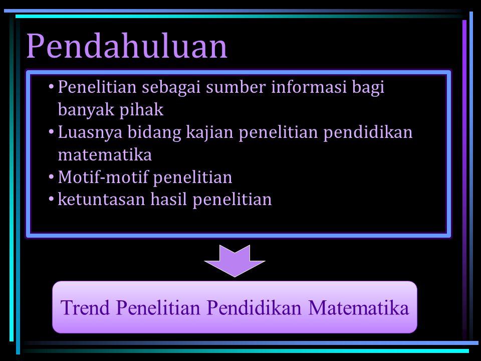 •Bagaimanakah kecenderungan Penelitian pendidikan matematika di Indonesia sekarang ditinjau dari berbagai aspek.