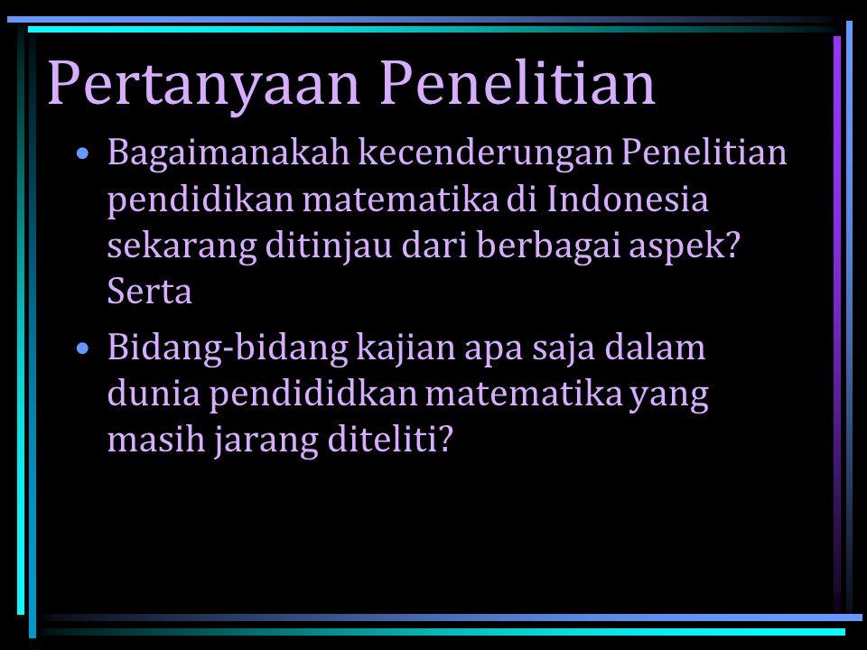 •Bagaimanakah kecenderungan Penelitian pendidikan matematika di Indonesia sekarang ditinjau dari berbagai aspek? Serta •Bidang-bidang kajian apa saja