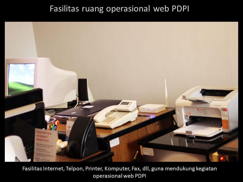 Fasilitas ruang operasional web PDPI Fasilitas Internet, Telpon, Printer, Komputer, Fax, dll, guna mendukung kegiatan operasional web PDPI