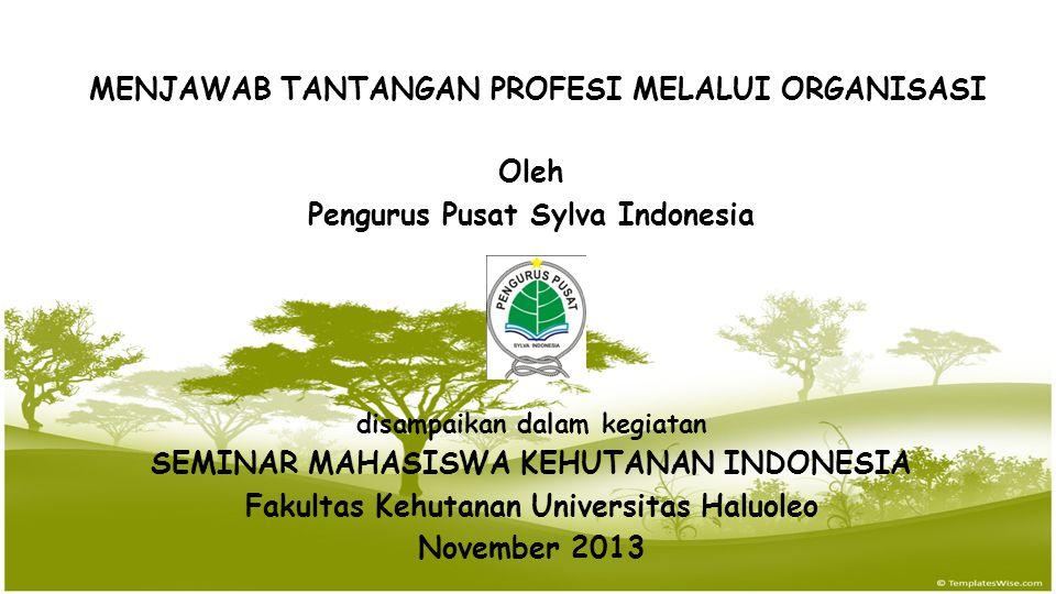 Oleh Pengurus Pusat Sylva Indonesia disampaikan dalam kegiatan SEMINAR MAHASISWA KEHUTANAN INDONESIA Fakultas Kehutanan Universitas Haluoleo November