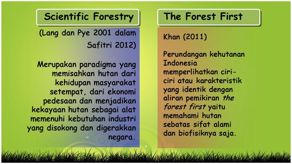 Pengaruh Scientific Forestry The forest first mendukung berkembangnya Scientific Forestry Cenderung menjadikan rimbawan berbondong-bondong mempelajari hal-hal teknis saja Pola pokir menjadi kaku dan berkacamata kuda