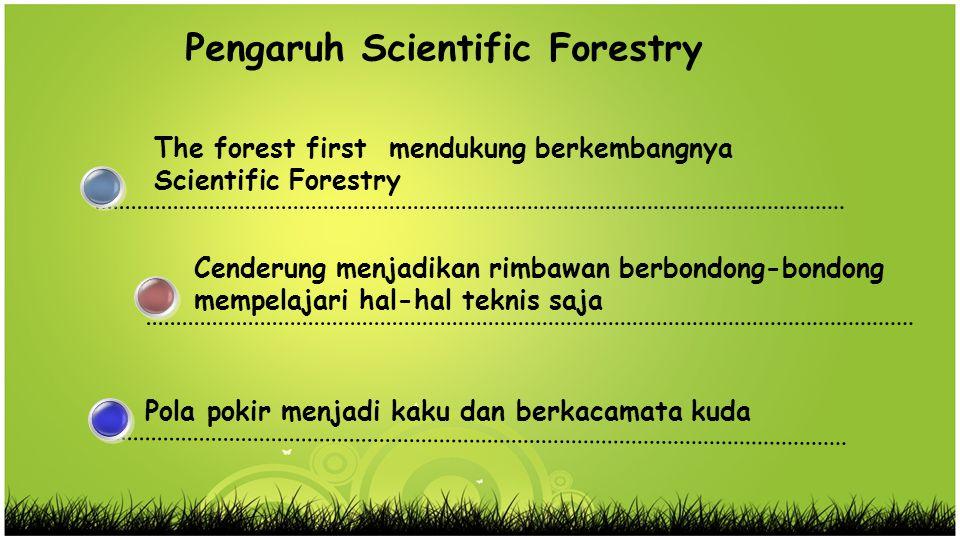 Pengelolaan hutan hanya didasarkan pada ilmu teknis 1 Enggan untuk mengikutsertakan ilmu yang dianggap diluar ilmu kehutanan 2 Merasa cukup hanya dengan ilmu kehutanan saja dapat membuat hutan lestari 3 Kacamata Kuda Pengelolaan Hutan