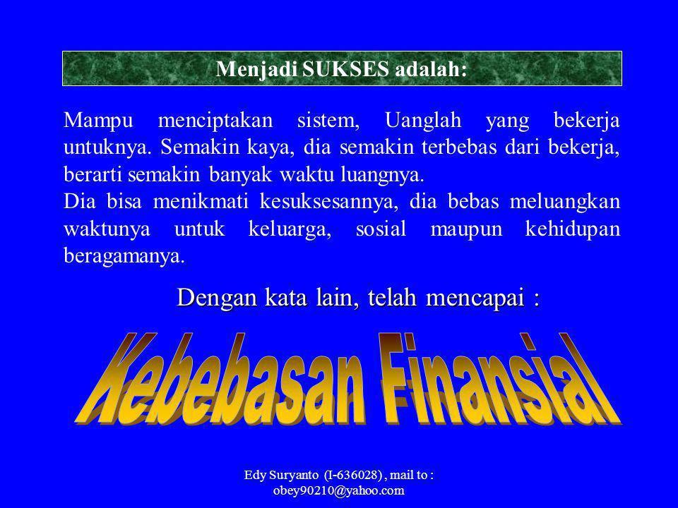Edy Suryanto (I-636028), mail to : obey90210@yahoo.com Terus menerus bekerja mengumpulkan uang Semakin kaya, semakin keras dia harus bekerja, dan sema