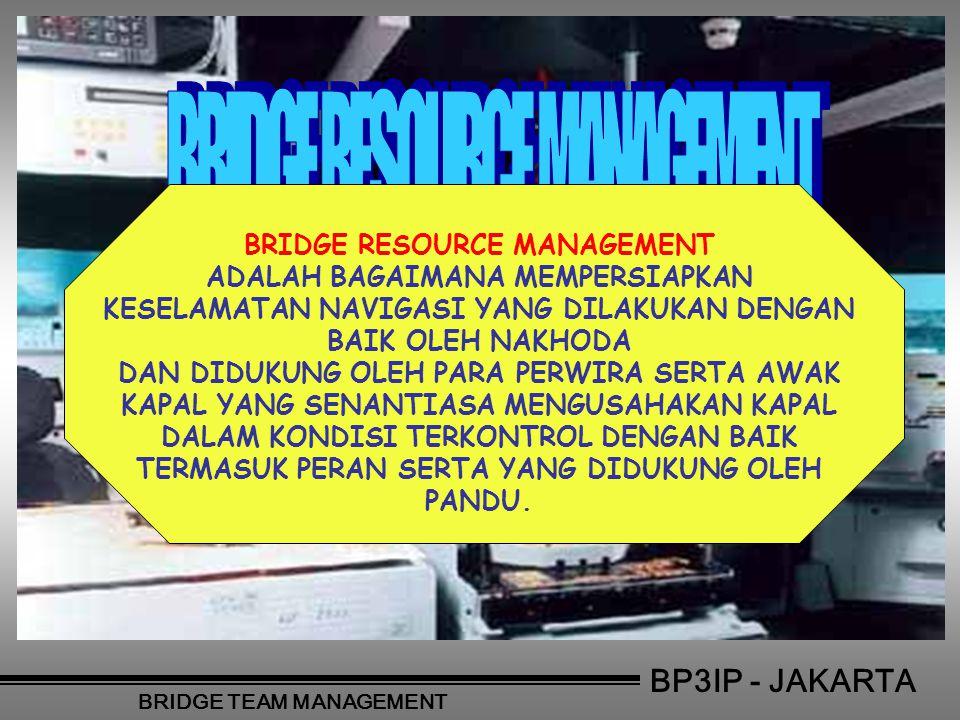BP3IP - JAKARTA BRIDGE TEAM MANAGEMENT BRIDGE RESOURCE MANAGEMENT ADALAH BAGAIMANA MEMPERSIAPKAN KESELAMATAN NAVIGASI YANG DILAKUKAN DENGAN BAIK OLEH