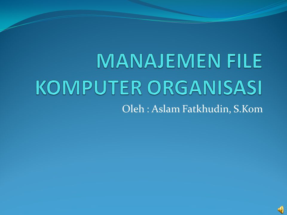 Oleh : Aslam Fatkhudin, S.Kom
