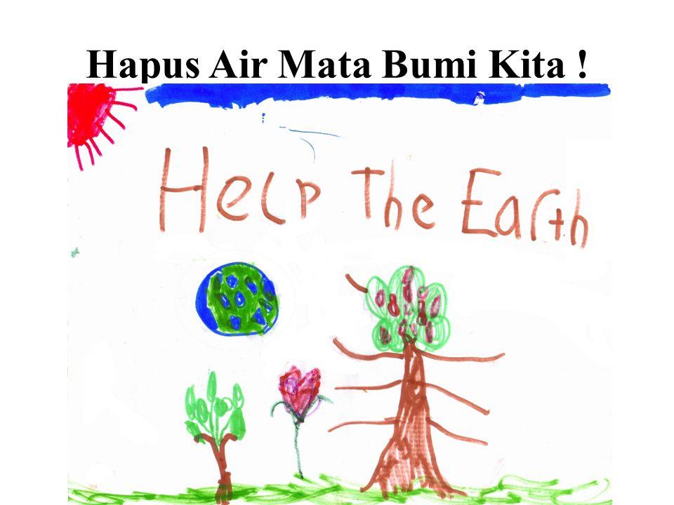 Hapus Air Mata Bumi Kita !