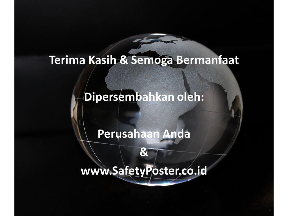Terima Kasih & Semoga Bermanfaat Dipersembahkan oleh: Perusahaan Anda & www.SafetyPoster.co.id
