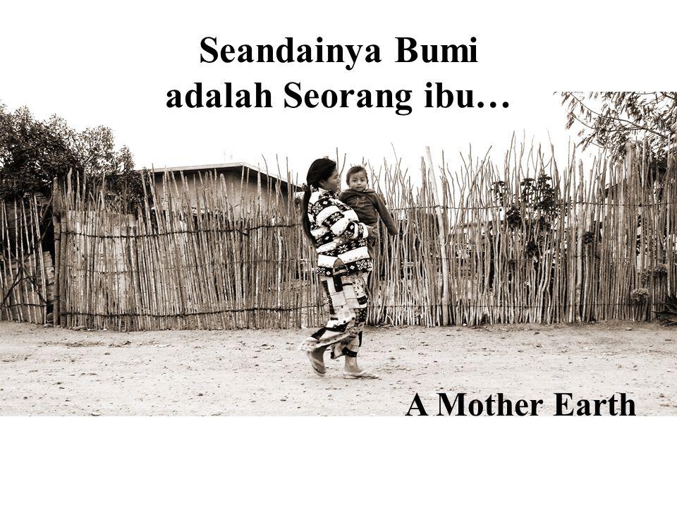 Seandainya Bumi adalah Seorang ibu… A Mother Earth