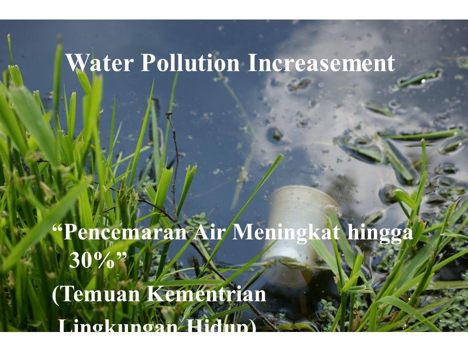 Water Pollution Increasement Pencemaran Air Meningkat hingga 30% (Temuan Kementrian Lingkungan Hidup)
