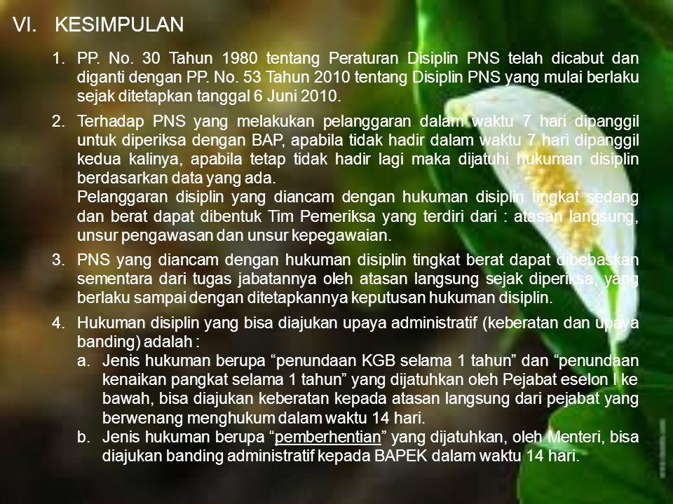 VI.KESIMPULAN 1.PP. No. 30 Tahun 1980 tentang Peraturan Disiplin PNS telah dicabut dan diganti dengan PP. No. 53 Tahun 2010 tentang Disiplin PNS yang