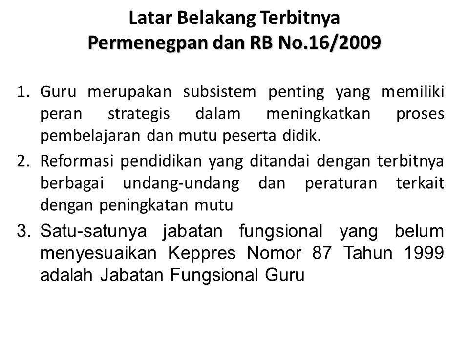 Permenegpan dan RB No.16/2009 Latar Belakang Terbitnya Permenegpan dan RB No.16/2009 1.Guru merupakan subsistem penting yang memiliki peran strategis