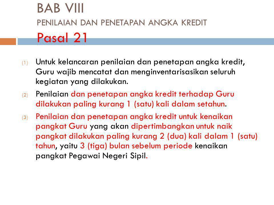 BAB VIII PENILAIAN DAN PENETAPAN ANGKA KREDIT Pasal 21 (1) Untuk kelancaran penilaian dan penetapan angka kredit, Guru wajib mencatat dan menginventar