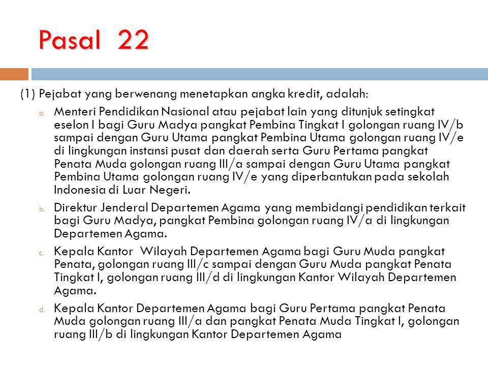Pasal 22 (1) Pejabat yang berwenang menetapkan angka kredit, adalah: a. Menteri Pendidikan Nasional atau pejabat lain yang ditunjuk setingkat eselon I