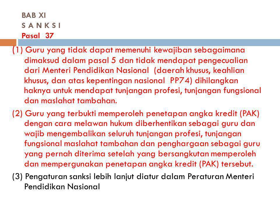 BAB XI S A N K S I Pasal 37 ( 1) Guru yang tidak dapat memenuhi kewajiban sebagaimana dimaksud dalam pasal 5 dan tidak mendapat pengecualian dari Ment