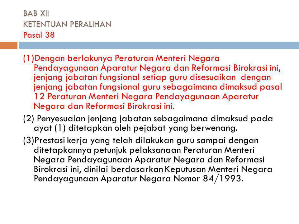 BAB XII KETENTUAN PERALIHAN Pasal 38 (1)Dengan berlakunya Peraturan Menteri Negara Pendayagunaan Aparatur Negara dan Reformasi Birokrasi ini, jenjang
