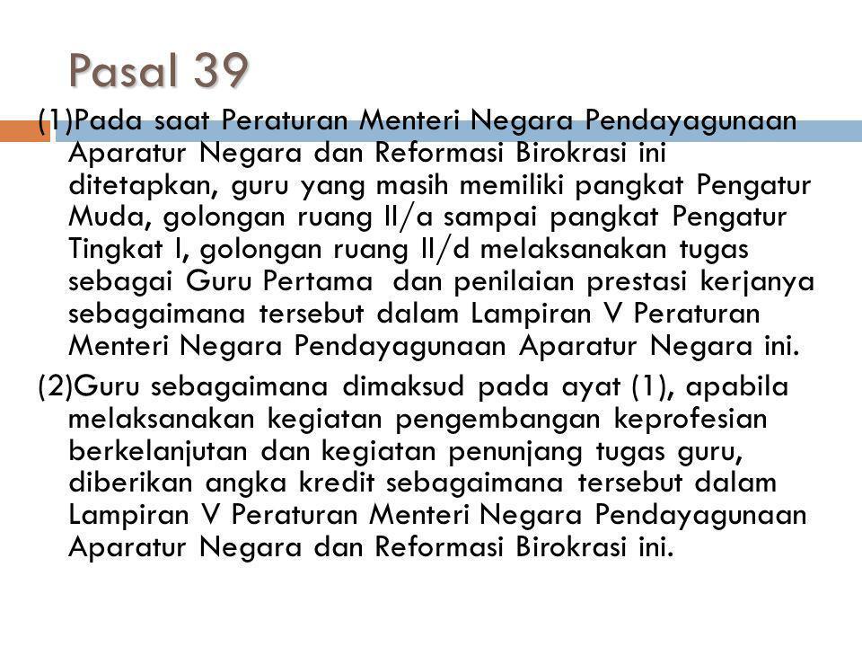 Pasal 39 (1)Pada saat Peraturan Menteri Negara Pendayagunaan Aparatur Negara dan Reformasi Birokrasi ini ditetapkan, guru yang masih memiliki pangkat