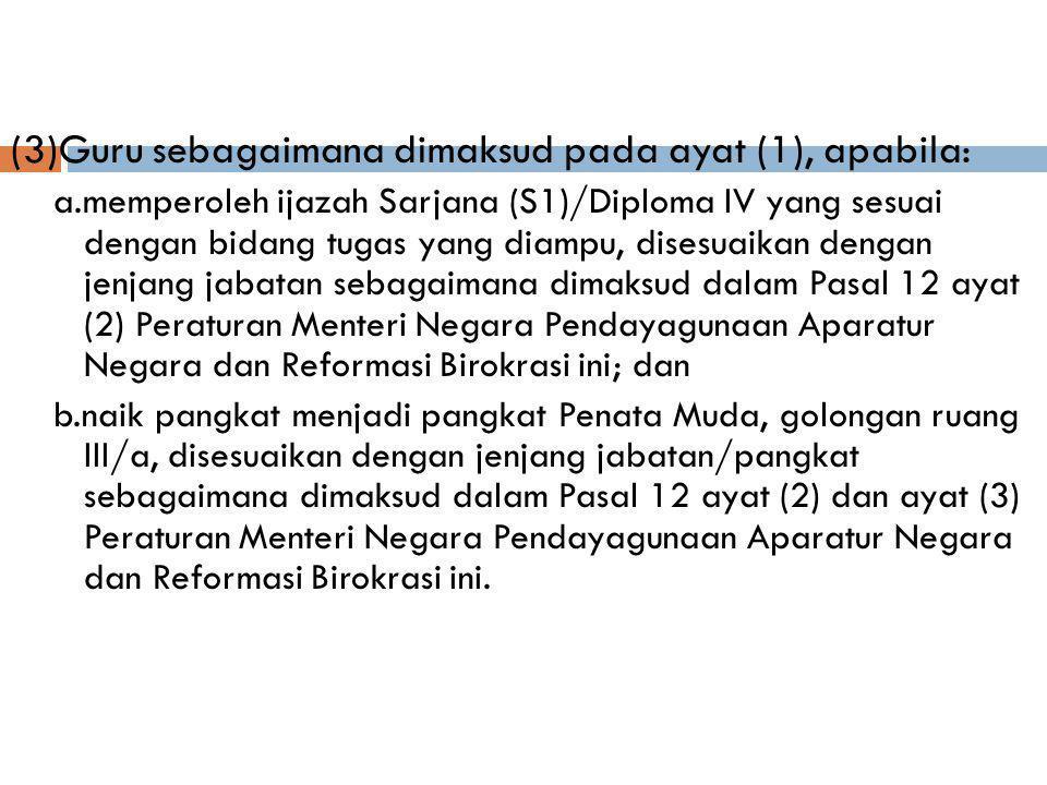 (3)Guru sebagaimana dimaksud pada ayat (1), apabila: a.memperoleh ijazah Sarjana (S1)/Diploma IV yang sesuai dengan bidang tugas yang diampu, disesuai