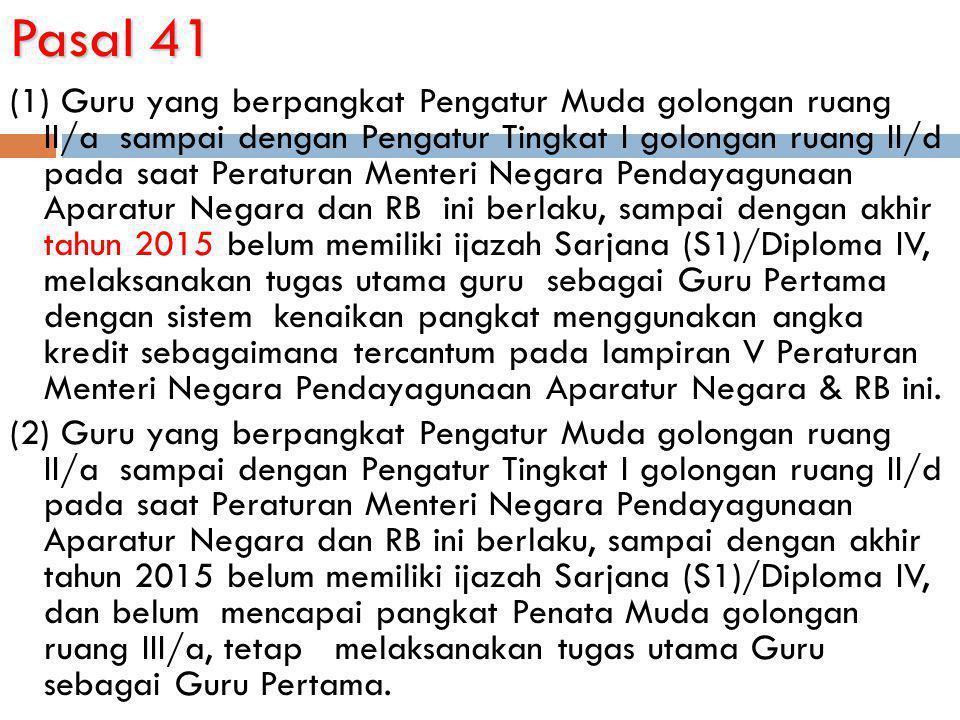 Pasal 41 (1) Guru yang berpangkat Pengatur Muda golongan ruang II/a sampai dengan Pengatur Tingkat I golongan ruang II/d pada saat Peraturan Menteri N
