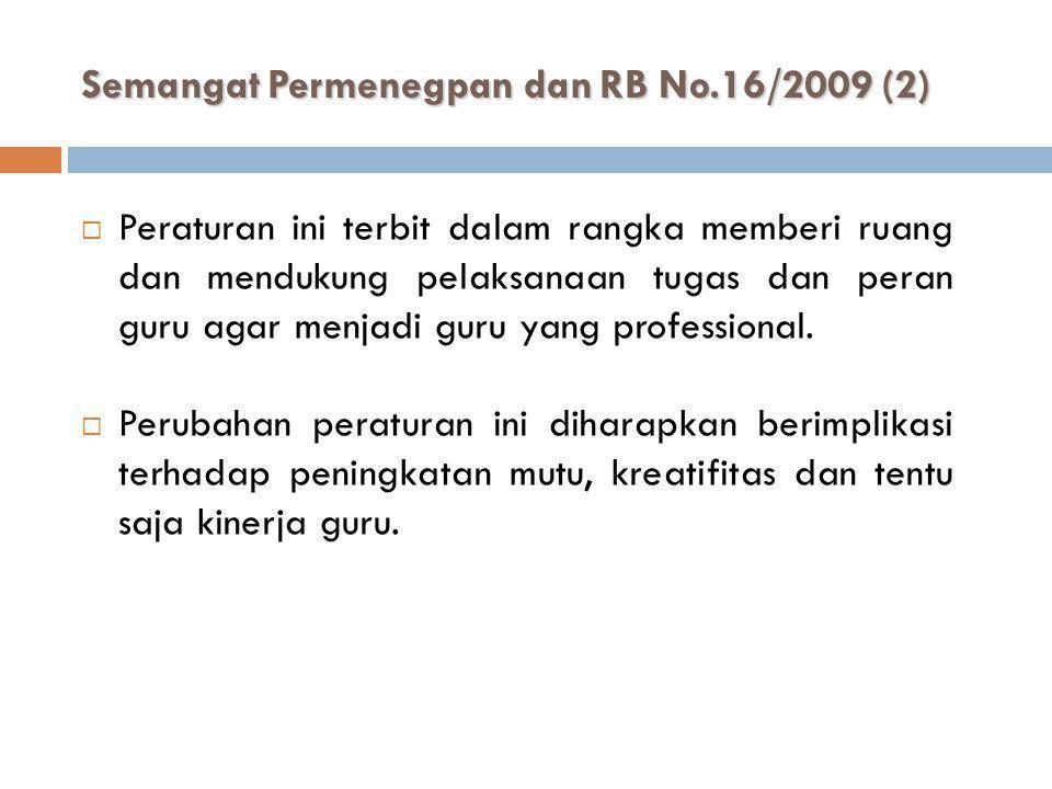 Semangat Permenegpan dan RB No.16/2009 (2)  Peraturan ini terbit dalam rangka memberi ruang dan mendukung pelaksanaan tugas dan peran guru agar menja