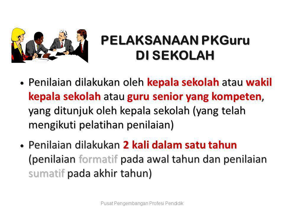 PELAKSANAAN PKGuru DI SEKOLAH  Penilaian dilakukan oleh kepala sekolah atau wakil kepala sekolah atau guru senior yang kompeten, yang ditunjuk oleh k