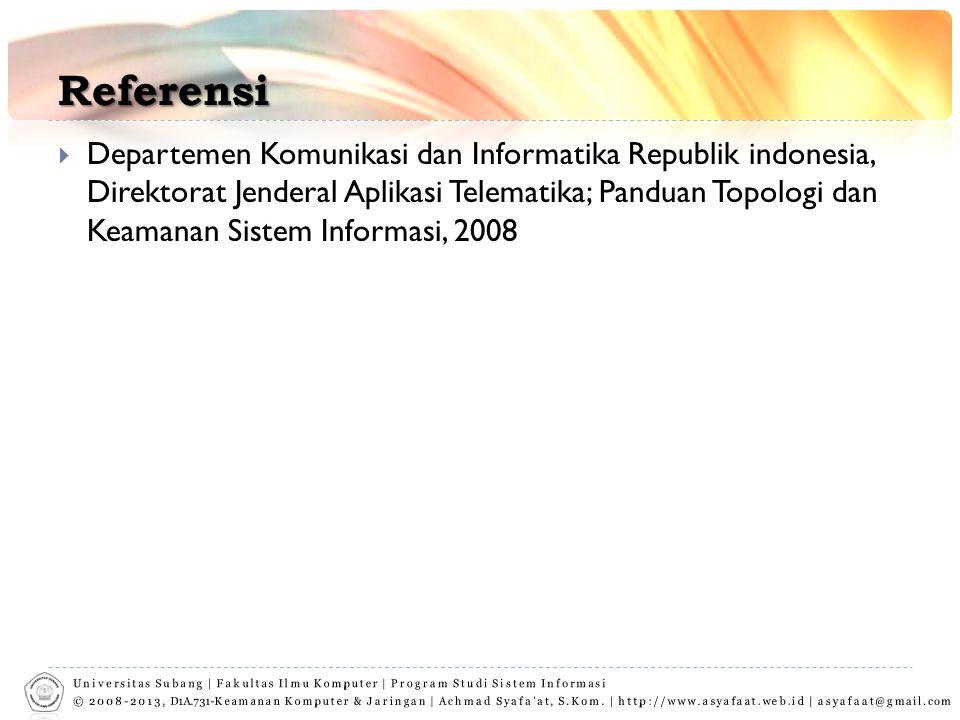 Referensi  Departemen Komunikasi dan Informatika Republik indonesia, Direktorat Jenderal Aplikasi Telematika; Panduan Topologi dan Keamanan Sistem In