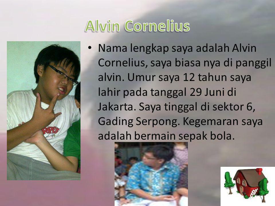 • Nama lengkap saya adalah Alvin Cornelius, saya biasa nya di panggil alvin.