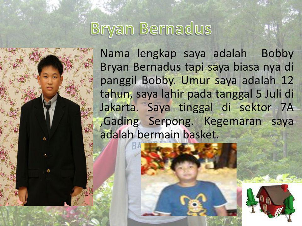 • Nama lengkap saya adalah Bobby Bryan Bernadus tapi saya biasa nya di panggil Bobby.