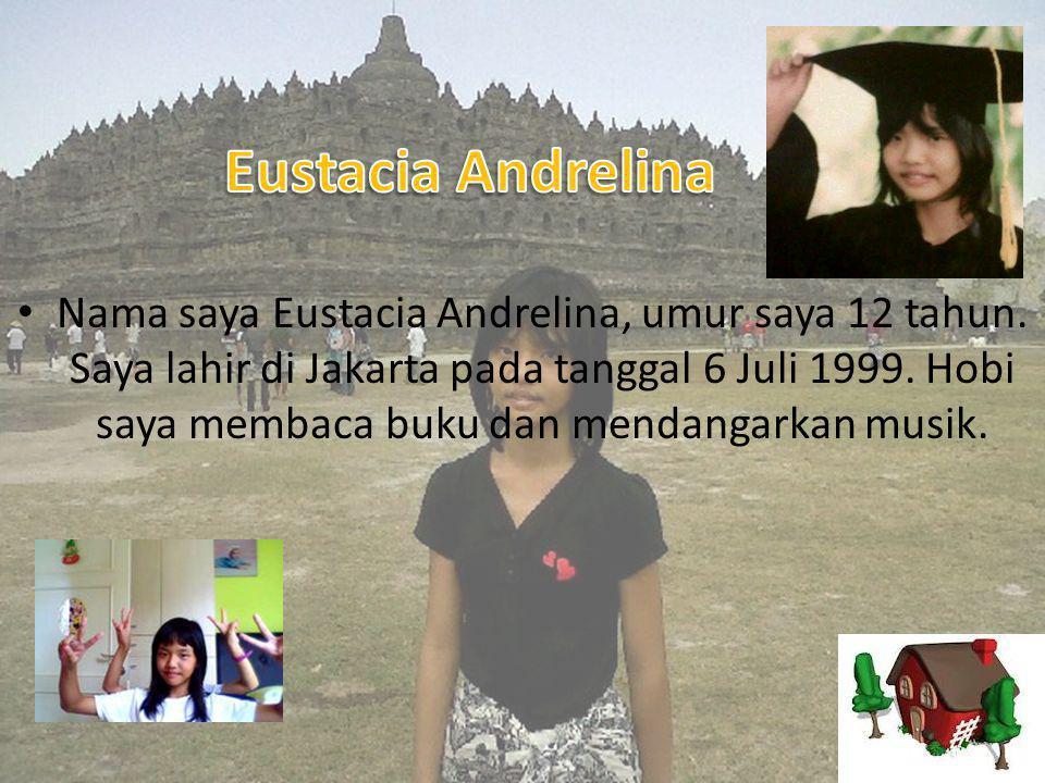 • Nama saya Eustacia Andrelina, umur saya 12 tahun.