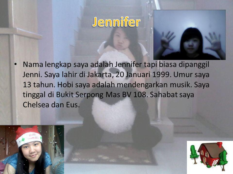 • Nama lengkap saya adalah Jennifer tapi biasa dipanggil Jenni.