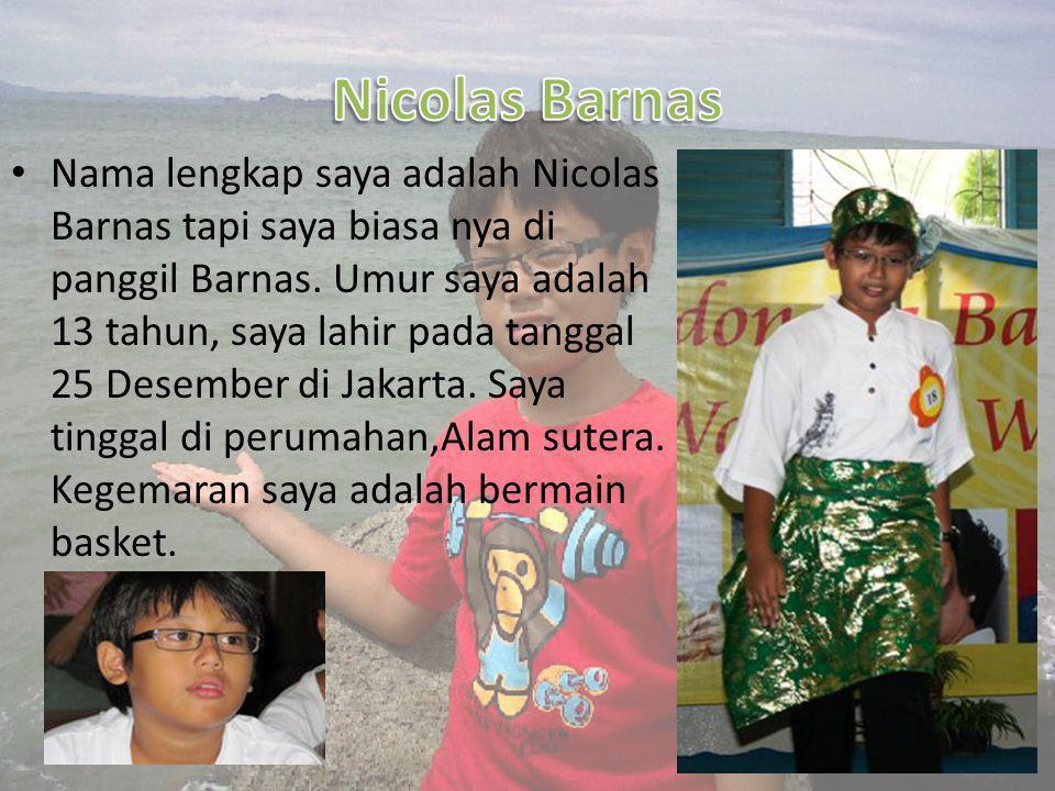 •N•Nama lengkap saya adalah Nicolas Barnas tapi saya biasa nya di panggil Barnas.