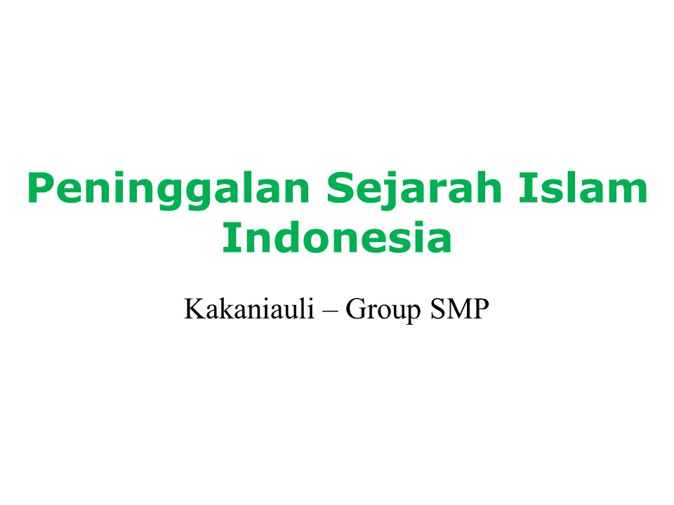 Peninggalan Sejarah Islam Indonesia Kakaniauli – Group SMP