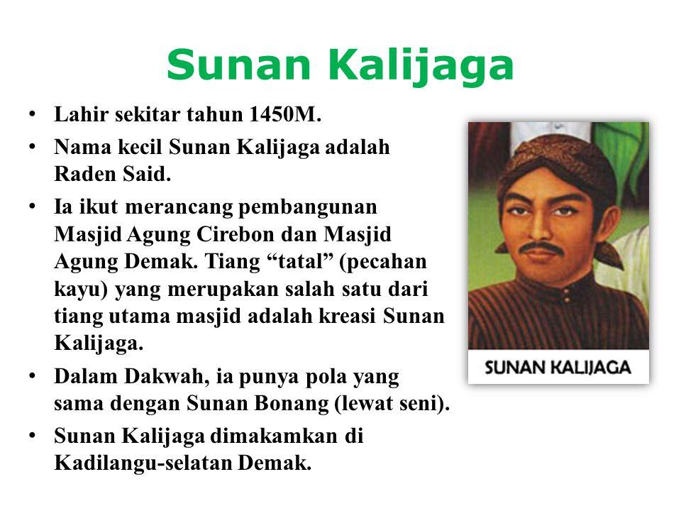 Sunan Kalijaga • Lahir sekitar tahun 1450M. • Nama kecil Sunan Kalijaga adalah Raden Said. • Ia ikut merancang pembangunan Masjid Agung Cirebon dan Ma