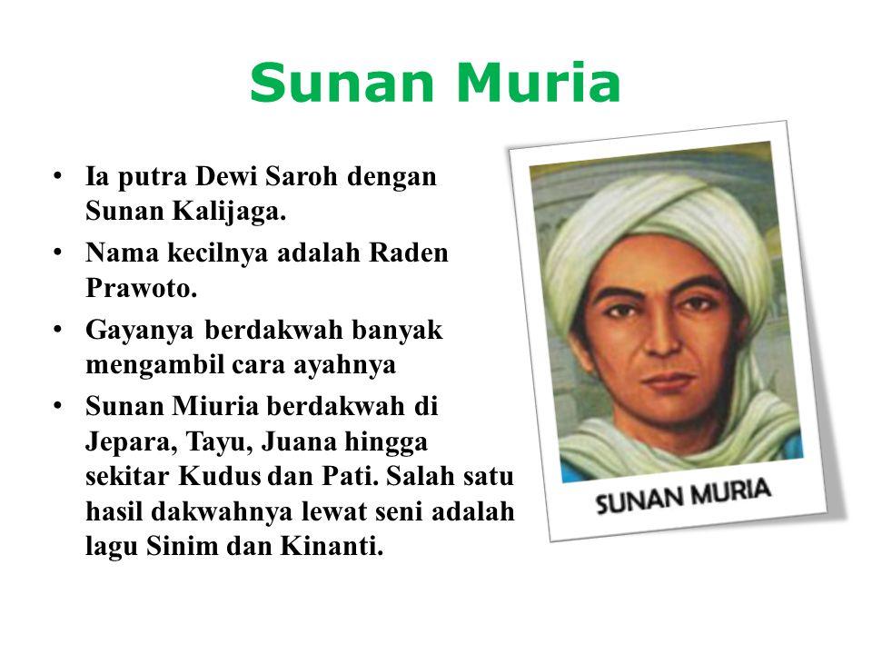 Sunan Muria • Ia putra Dewi Saroh dengan Sunan Kalijaga. • Nama kecilnya adalah Raden Prawoto. • Gayanya berdakwah banyak mengambil cara ayahnya • Sun