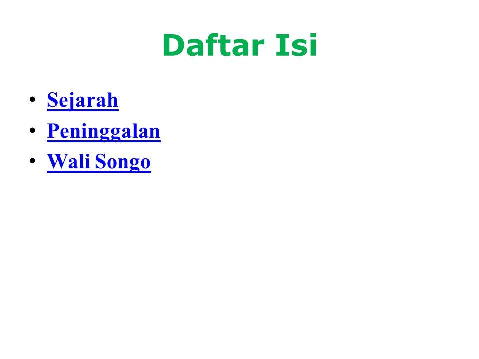 Daftar Isi • Sejarah Sejarah • Peninggalan Peninggalan • Wali Songo Wali Songo