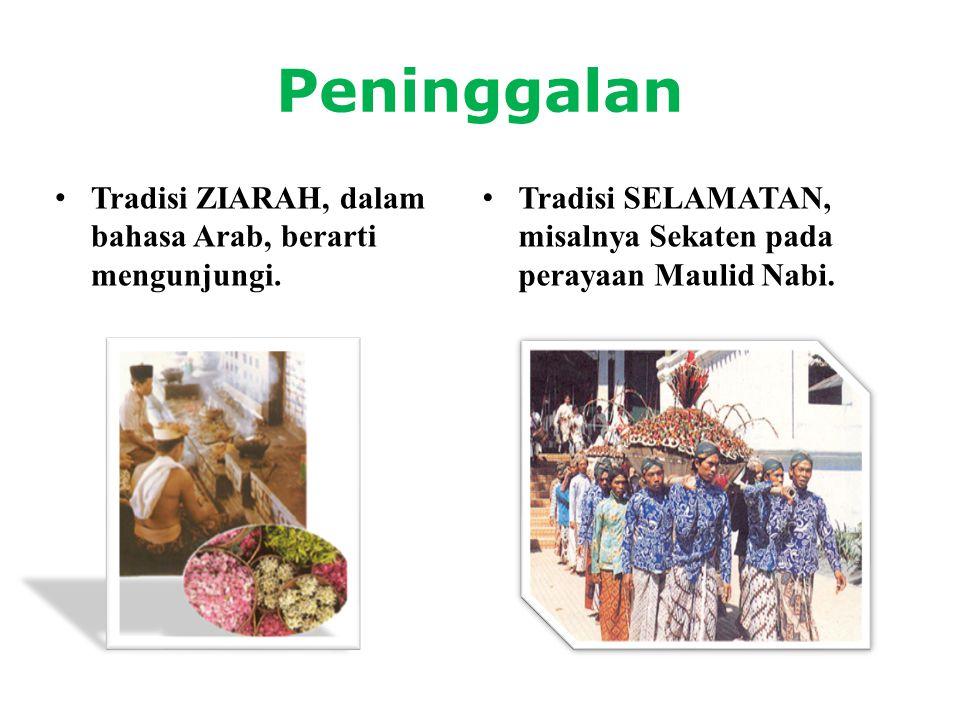 Peninggalan • Tradisi ZIARAH, dalam bahasa Arab, berarti mengunjungi. • Tradisi SELAMATAN, misalnya Sekaten pada perayaan Maulid Nabi.