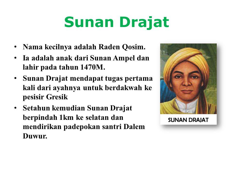 Sunan Drajat • Nama kecilnya adalah Raden Qosim. • Ia adalah anak dari Sunan Ampel dan lahir pada tahun 1470M. • Sunan Drajat mendapat tugas pertama k