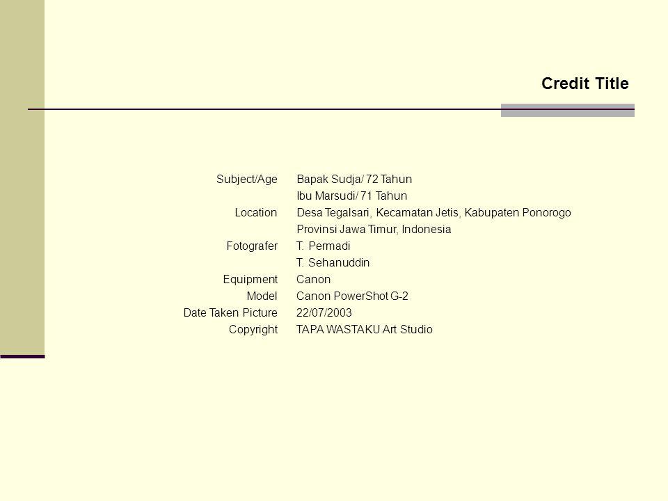 Credit Title Subject/Age Location Fotografer Equipment Model Date Taken Picture Copyright Bapak Sudja/ 72 Tahun Ibu Marsudi/ 71 Tahun Desa Tegalsari,