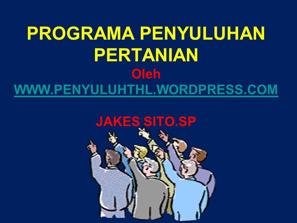 PROGRAMA PENYULUHAN PERTANIAN Oleh WWW.PENYULUHTHL.WORDPRESS.COM JAKES SITO.SP STPP BOGOR
