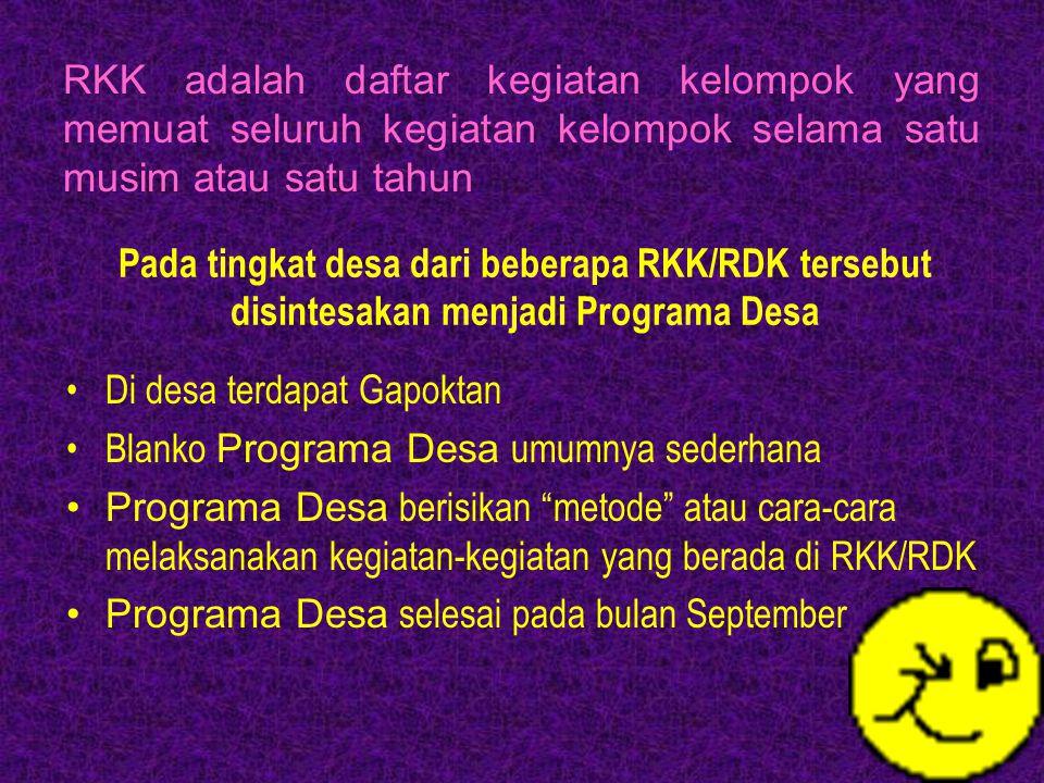 RKK adalah daftar kegiatan kelompok yang memuat seluruh kegiatan kelompok selama satu musim atau satu tahun Pada tingkat desa dari beberapa RKK/RDK te
