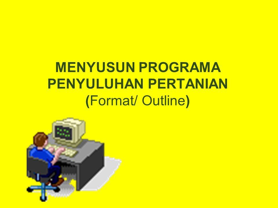 MENYUSUN PROGRAMA PENYULUHAN PERTANIAN (Format/ Outline)