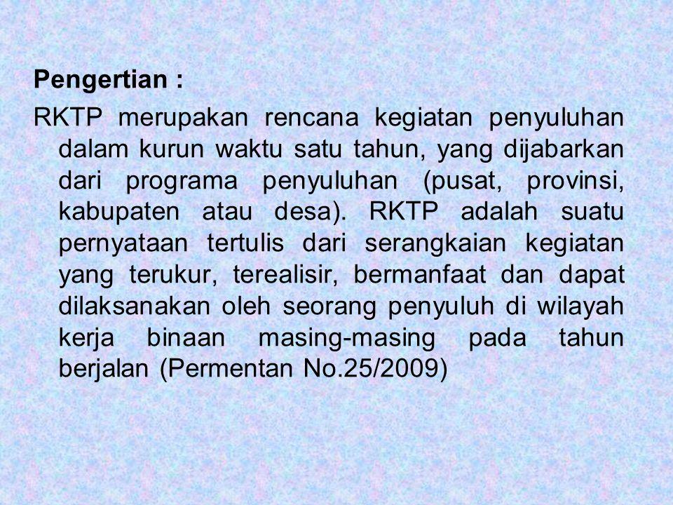 Pengertian : RKTP merupakan rencana kegiatan penyuluhan dalam kurun waktu satu tahun, yang dijabarkan dari programa penyuluhan (pusat, provinsi, kabup