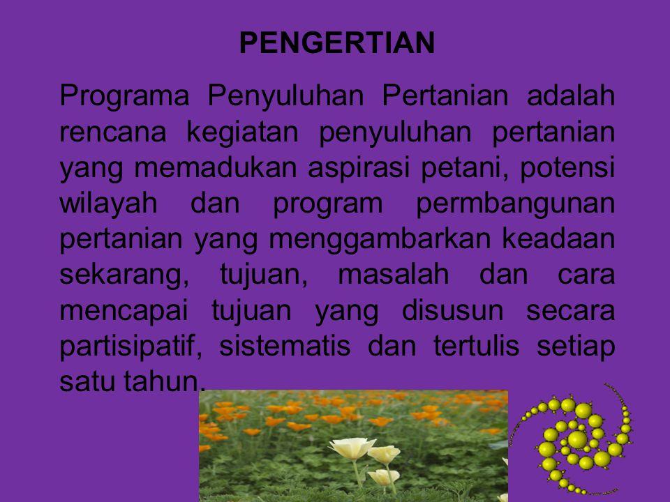 Programa penyuluhan pertanian adalah rencana tertulis yang disusun secara sistematis untuk memberikan arah dan pedoman sebagai alat pengendali pencapaian tujuan penyuluhan.