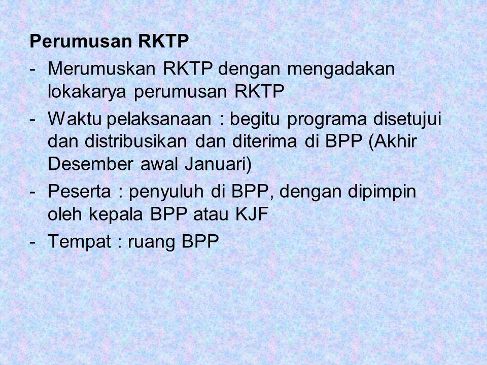 Perumusan RKTP -Merumuskan RKTP dengan mengadakan lokakarya perumusan RKTP -Waktu pelaksanaan : begitu programa disetujui dan distribusikan dan diteri
